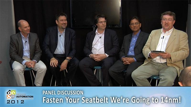 DAC 2012 Expert Panel: Fasten Your Seatbelt—We're Going to 14nm!