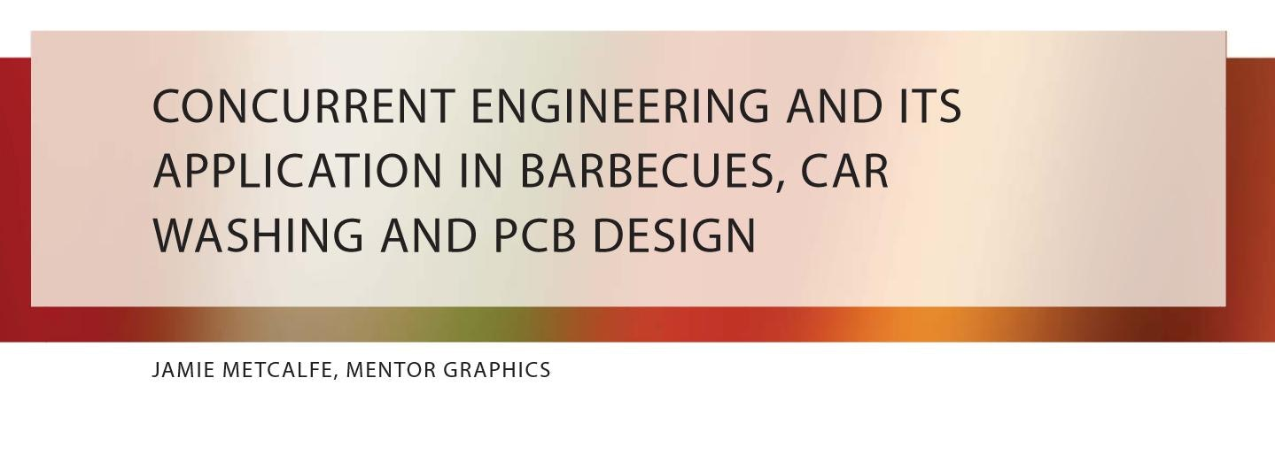Concurrent Engineering and its Application in Barbecues, Car Washing, and PCB Design